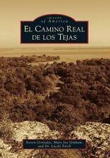 NEW El Camino Real de los Tejas (Images of America) by Steven Gonzales