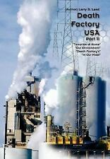 Death Factory Usa Part Ii : Death Factory in Our Midst by Larry D. Land...