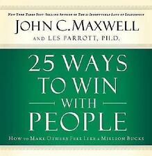 25 Ways to Win with People : How to Make Others Feel Like a Million Bucks by Joh