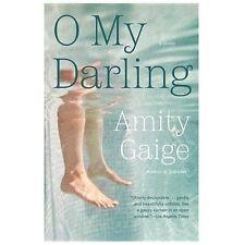 O My Darling: A Novel - New - Gaige, Amity - Paperback
