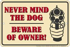 Nevermind The Dog / Bewar Of Owner . 8x12 metal sign