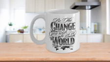 Inspirational Mug Be The Change You Wish To See In The World Coffee Mugs Gift Id