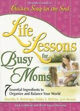 Life Lessons for Busy Moms: Essential Ingredients to Organize and Balance Your W