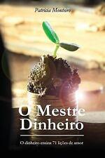 O Mestre Dinheiro : O Dinheiro Ensina 71 Lições de Amor by Patrícia Monteiro...