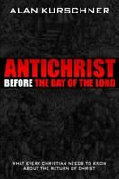 Antichrist Before the Day of the Lord: What Every Christian Needs to Know about