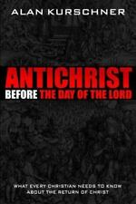 Antichrist Before the Day of the Lord : What Every Christian Needs to Know...