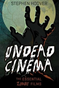 Undead Cinema: The Essential Zombie Films by Stephen Hoover