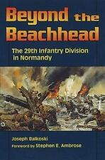 Beyond the Beachhead : The 29th Infantry Division in Normandy by Joseph Balkosk…