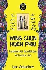 Wing Chun Kuen Phai : Fundamental Foundations, Paperback by Astashev, Igor, L...