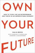 Own Your Future: How to Think Like an Entrepreneur and Thrive in an Unpredictabl