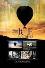 Where Is the Ice MacHine? by Don Labrenz (2013, Paperback)