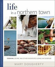 Life in a Northern Town: Cooking, Eating, and Other Adventures along Lake Superi