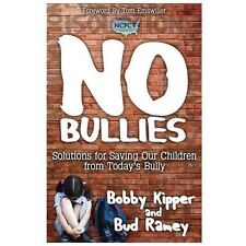No BULLIES : How to Save Our Children from the New American Bully by Bobby...