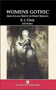 Women's Gothic: From Clara Reeve to Mary Shelley [Writers & Their Work]