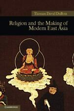 Religion and the Making of Modern East Asia (New Approaches to Asian History) b