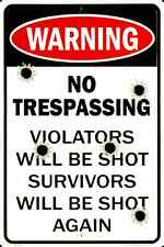 WARNING NO TRESPASSING VIOLATORS WILL BE SHOT SURVIVORS WILL BE SHOT AGAIN SIGN