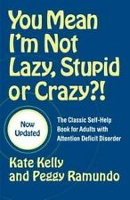 You Mean I'm Not Lazy, Stupid, Or Crazy?!: The Classic Self-help Book For Adu...