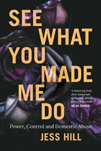 NEW See What You Made Me Do: Power, Control and Domestic Violence By Jess Hill