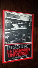 LE BARMAN UNIVERSEL - 600 recettes de boissons de bar - P. Dagouret 1972