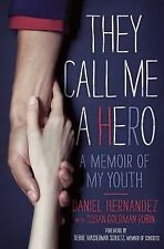 They Call Me a Hero : A Memoir of My Youth by Daniel Hernandez (2013, Hardcover)