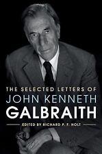 THE SELECTED LETTERS OF JOHN KENNETH GALBRAITH - HOLT, RICHARD P. F. (EDT) - NEW