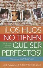 Los Hijos No Tienen Que Ser Perfectos: AMA a Tus Hijos Tal Como Son (Paperback o