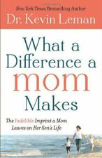 What a Difference a Mom Makes: The Indelible Imprint a Mom Leaves on Her Sons L