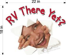 "18"" x 22""  RV MOTORHOME DECAL RV THERE YET WITH FUN KIDS FACE BURSTING THRU!"