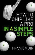 How to Chip like a Pro in 4 Simple Steps: Play Better Golf Book 2 (Volume 2)