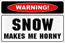 "*Aluminum* Warning Snow Makes Me Horny 8""x12"" Metal Novelty Sign  NS 683"