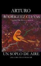 Como un Soplo de Aire : Like a Breath of Fresh Air by Arturo Rodriguez Cuevas...