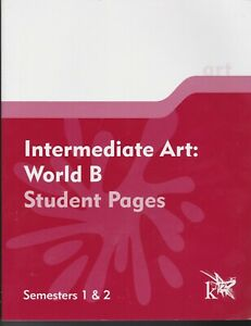 K12 Intermediate Art: World B Student Pages Semesters 1 & 2 2005