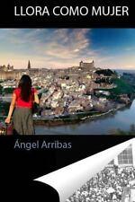 Llora Como Mujer : Crónicas de Lo by Ángel Arribas (2014, Paperback)