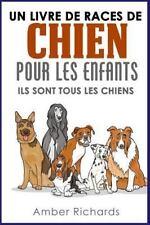 Un Livre de Races de Chien Pour les Enfants : Ils Sont Tous les Chiens by...