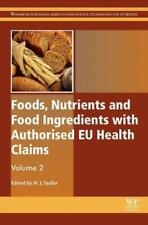 Foods, Nutrients And Food Ingredients With Authorised Eu Health Claims: Vol...