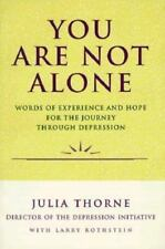 You Are Not Alone: Words of Experience & Hope for the Journey Through Depression