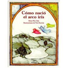 Como Nacio El Arco Iris / How the Rainbow Came to Be (Cuentos Para Todo El Ano /
