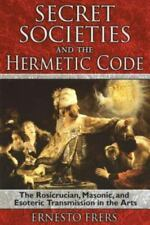 New, Secret Societies and the Hermetic Code: The Rosicrucian, Masonic, and Esote