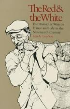 RED AND THE WHITE THE HISTORY OF WINE IN FRANCE AND ITALY IN THE 19TH CENTURY -