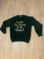 Looks Too Young To Be Retired crewneck Sweatshirt VINTAGE