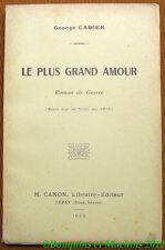 George Cadier Le Plus Grand Amour  Roman de Guerre (Ecrit sur le front en 1916)