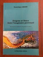 Dominique Amann * Dracs et Dragons dans l'Imaginaire Provençal * 2006 TBE