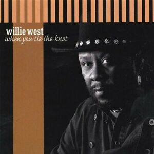 WILLIE WEST - WHEN YOU TIE THE KNOT NEW CD