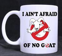 I Ain't Afraid of No Goat, Funny  Novelty 11oz Tea/Coffee Mug,Gift, Office