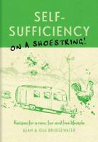 Self-Sufficiency on a Shoestring : Recipes for a New, Fun and Free Lifestyle