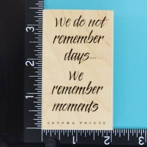 We Do Not Remember Days We Remember Moments 2969K Penny Black Wood Rubber Stamp