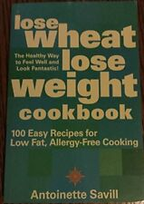 Lose wheat lose weight cookbook,Antoinette Savill