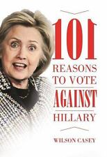 101 Reasons to Vote against Hillary, Casey, Wilson