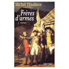Freres d'armes.Michel THIOLLIERE.Grasset Dédicacé T001