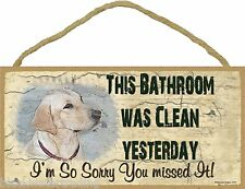 """Yellow Lab This Bathroom Was Clean Yesterday Bathroom Sign Plaque Lodge 5""""X10"""""""